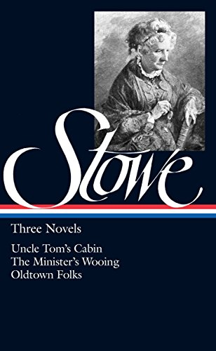 Harriet Beecher Stowe : Three Novels : Uncle Tom's Cabin Or, Life Among the Lowly; The Minister's Wooing; Oldtown Folks (Library of ()