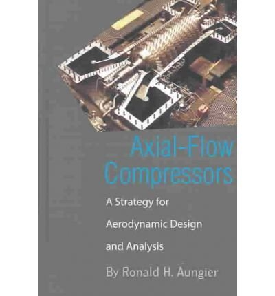 [(Axial-Flow Compressors: A Strategy for Aerodynamic Design and Analysis)] [Author: Ronald H Aungier] published on (November, (Compressor Aerodynamics)