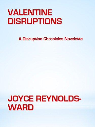 Valentine Disruptions: A Disruption Chronicles Novelette (The Disruption Chronicles Book 2)