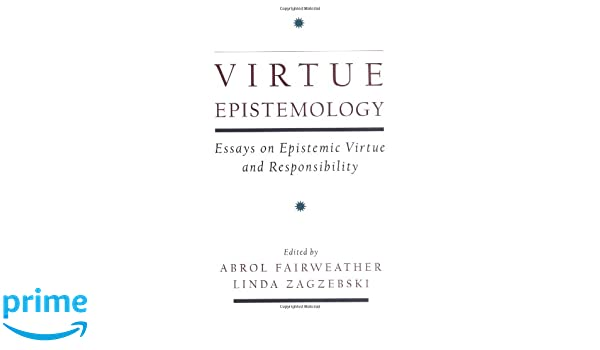 com virtue epistemology essays in epistemic virtue and com virtue epistemology essays in epistemic virtue and responsibility 9780195140774 abrol fairweather linda zagzebski books