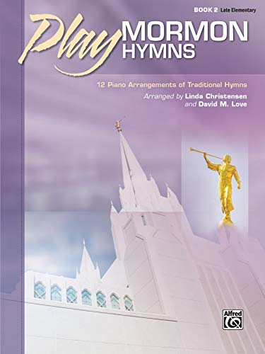 (Play Mormon Hymns, Bk 2: 12 Piano Arrangements of Traditional Hymns)