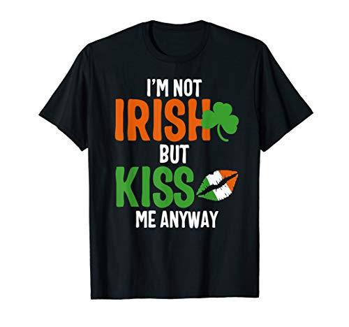 I'm Not Irish But Kiss Me Anyway - st Patrick's day shirt