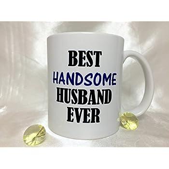 A060 Best Handsome Husband Ever Coffee Mug, Tea Cup, sexy hushand gift, 11 oz ceramic mug