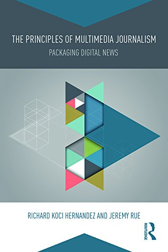 The Principles of Multimedia Journalism: Packaging Digital News Pdf