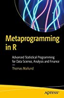 Metaprogramming in R: Advanced Statistical Programming for Data Science, Analysis and Finance Front Cover