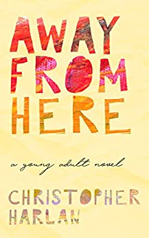 Away From Here: A Young Adult Novel by [Harlan, Christopher]