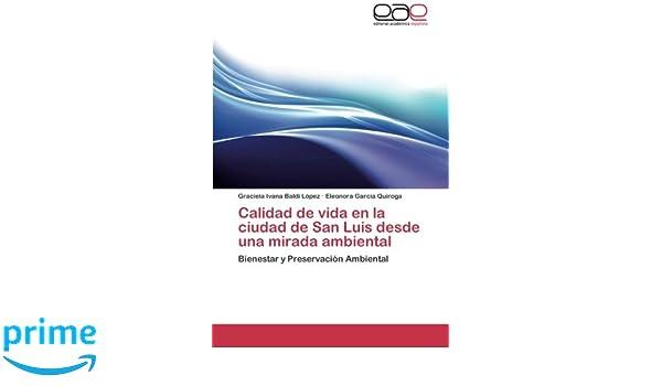 Calidad de vida en la ciudad de San Luis desde una mirada ambiental: Bienestar y Preservación Ambiental (Spanish Edition): Graciela Ivana Baldi López, ...