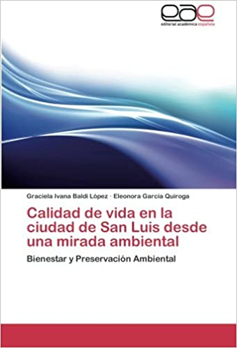 Calidad de Vida En La Ciudad de San Luis Desde Una Mirada Ambiental: Amazon.es: Baldi Lopez Graciela Ivana, Garcia Quiroga Eleonora: Libros