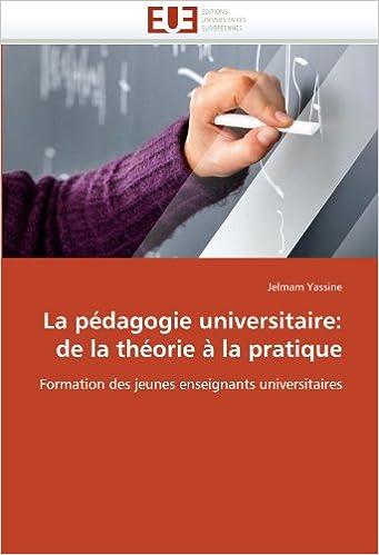 En ligne téléchargement La pédagogie universitaire: de la théorie à la pratique: Formation des jeunes enseignants universitaires pdf ebook