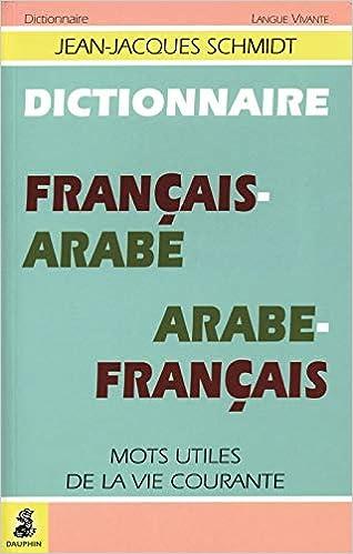 Amazon Fr Dictionnaire Francais Arabe Et Arabe Francais Mots Utiles De La Vie Courante Schmidt Jean Jacques Livres