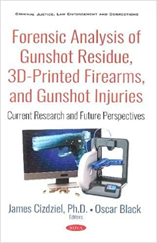 Forensic Analysis Of Gunshot Residue 3d Printed Firearms And Gunshot Injuries Current Research And Future Perspectives Criminal Justice Law Enforcement And Corrections Cizdziel James Ph D Black Oscar 9781536148824 Amazon Com Books