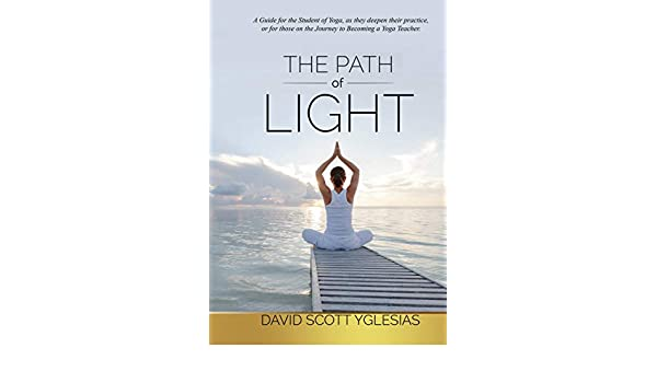 The Path of Light: A guide for the student of yoga, as they ...