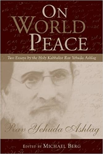 on world peace two essays by the holy kabbalist rav yehuda ashlag  on world peace two essays by the holy kabbalist rav yehuda ashlag rav yehuda ashlag michael berg 9781571898715 com books