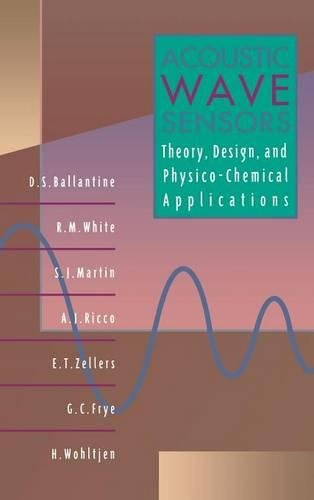 Acoustic Wave Sensors: Theory, Design and Physico-Chemical Applications (Applications of Modern Acoustics) by D S Ballantine Jr
