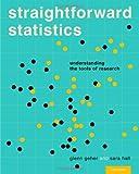 Straightforward Statistics : Understanding the Tools of Research, Geher, Glenn and Hall, Sara, 0199751765
