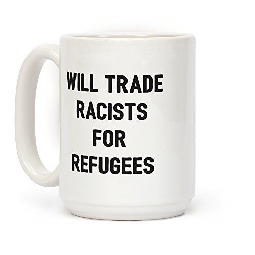 LookHUMAN Will Trade Racists For Refugees White 15 Ounce Ceramic Coffee -