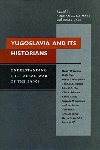 Yugoslavia and Its Historians: Understanding the Balkan Wars of the 1990s