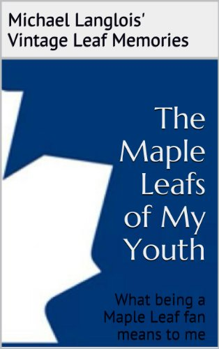 The Maple Leafs of My Youth (Vintage Leaf Memories Book 1)