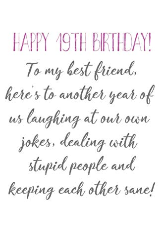 Happy 19th Birthday To My Best Friend: Funny 19th Birthday Card Quote Journal / Notebook / Diary / Greetings / Appreciation Gift (6 x 9 - 110 Blank Lined -