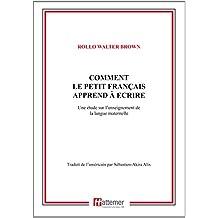 COMMENT LE PETIT FRANÇAIS  APPREND À ECRIRE: Une étude sur l'enseignement  de la langue maternelle (French Edition)