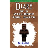 Minecraft: Diary of a Villager Tool Smith (An Unofficial Minecraft Book) (Minecraft Diary Books and Wimpy Zombie Tales For Kids Book 32)