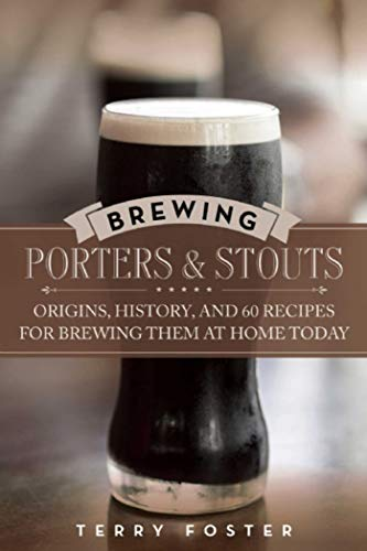 Brewing Porters and Stouts: Origins, History, and 60 Recipes for Brewing Them at Home Today ()