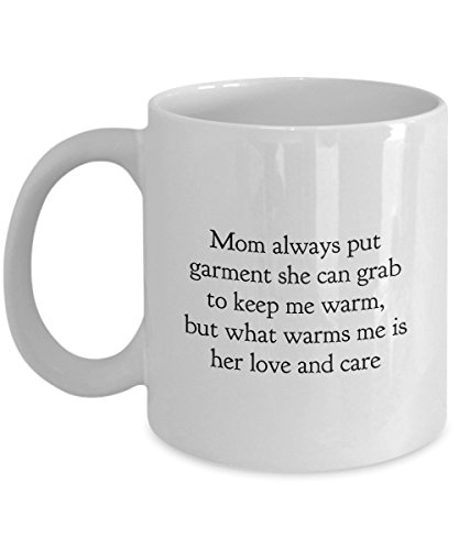 Funny Mother Quote 11Oz Coffee Mug, Mom Always Put Garment She Can Grab To Keep Me Warm, But What Warms Me Is Her Love And Care for Dad, Grandpa, Hus ()