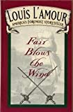 Fair Blows the Wind, Louis L'Amour, 0828908761
