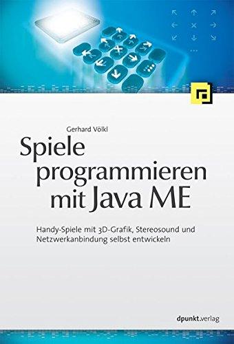 Spiele programmieren mit Java ME: Handy-Spiele mit 3D-Grafik, Stereosound und Netzwerkanbindung selbst entwickeln
