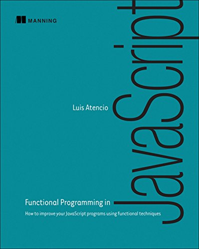 Functional Programming in JavaScript: How to improve your JavaScript programs using functional techniques by Manning Publications