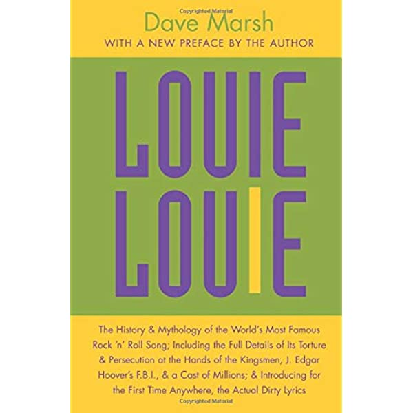 Louie Louie: The History and Mythology of the World's Most Famous Rock 'n  Roll Song; Including the Full Details of Its Torture and Persecution at the  ... Introducing for the First Time