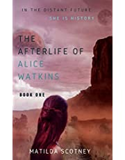 The Afterlife of Alice Watkins: Book One: A Time Travel Novel