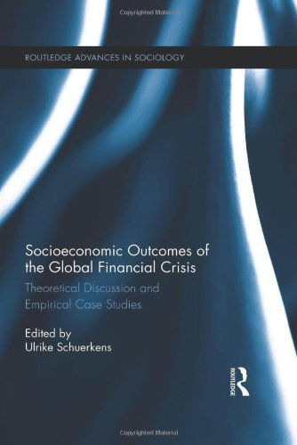Socioeconomic Outcomes of the Global Financial Crisis: Theoretical Discussion and Empirical Case Studies (Routledge Adva