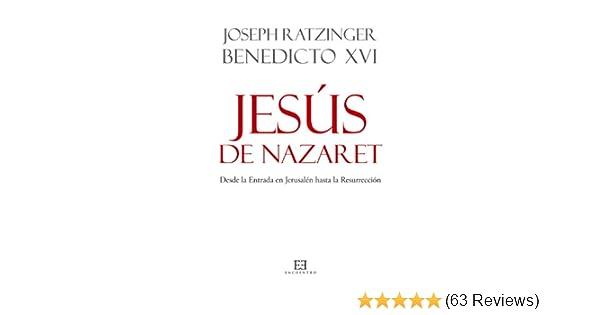 Amazon.com: Jesús de Nazaret. Desde la Entrada en Jerusalén hasta la Resurrección (Spanish Edition) eBook: Joseph Ratzinger, Benedicto XVI: Kindle Store