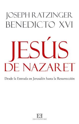 Jesús de Nazaret. Desde la Entrada en Jerusalén hasta la Resurrección (Spanish Edition)