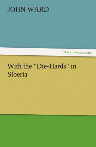 "With the ""Die-Hards"" in Siberia (TREDITION CLASSICS)"