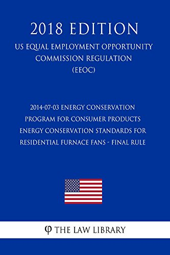 - 2014-07-03 Energy Conservation Program for Consumer Products - Energy Conservation Standards for Residential Furnace Fans - Final Rule (US Energy Efficiency ... and Renewable Energy Office Regulation) (EE