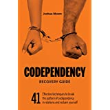 Codependency Recovery Guide: 41 effective techniques to break the pattern of codependency and reclaim yourself (Self-Esteem Book 1)