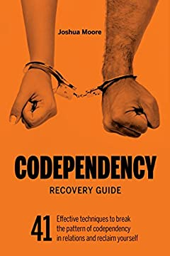 Codependency Recovery Guide: 41 effective techniques to break the pattern of codependency and reclaim yourself (Self-Esteem)