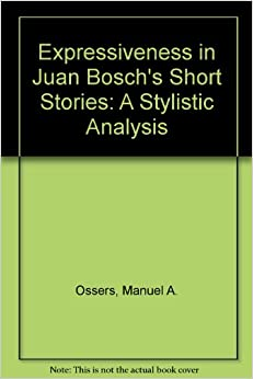 Book Expressiveness in Juan Bosch's Short Stories: A Stylistic Analysis