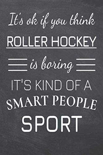 It's Ok If You Think Roller Hockey Is Boring It's Kind Of A Smart People Sport: Roller Hockey Notebook, Planner or Journal   Size 6 x 9   110 Dot Grid ... Hockey Gift Idea for Christmas or Birthday