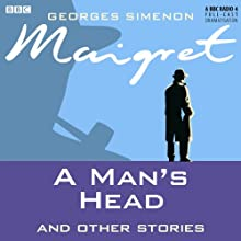 Maigret: A Man's Head and Other Stories (Dramatised) Radio/TV Program by Georges Simenon Narrated by Nicholas Le Prevost