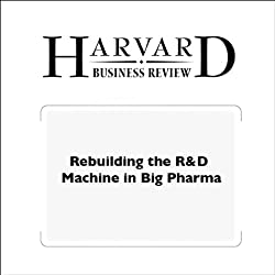 Rebuilding the R&D Machine in Big Pharma (Harvard Business Review)