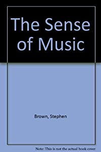 The Sense of Music by Brown Stephen (1988-01-01) Hardcover