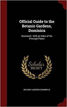 Official Guide to the Botanic Gardens, Dominica: Illustrated : With an Index of the Principal Plants