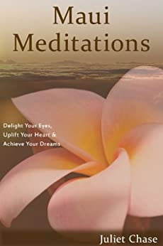 Maui Meditations: Delight Your Eyes, Uplift Your Heart & Achieve Your Dreams by [Chase, Juliet]