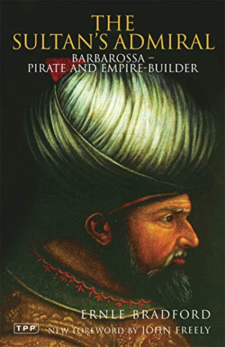 The Sultan's Admiral: Barbarossa: Pirate and Empire Builder (Tauris Parke Paperbacks)