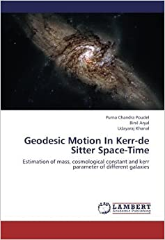 Book Geodesic Motion In Kerr-de Sitter Space-Time: Estimation of mass, cosmological constant and kerr parameter of different galaxies by Purna Chandra Poudel (2012-12-13)