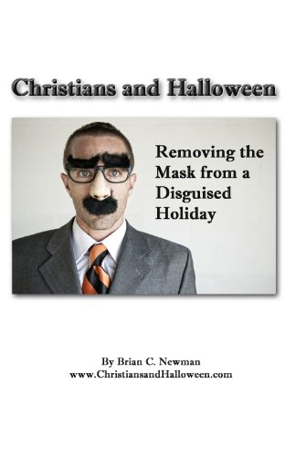Christians and Halloween: Removing the Mask from a Disguised Holiday ()