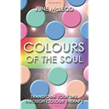 Colours of the Soul: Transform Your Life Through Color Therapy